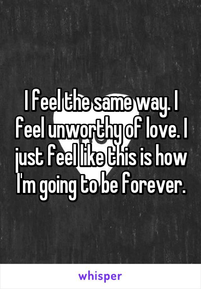 why do i feel unworthy of love