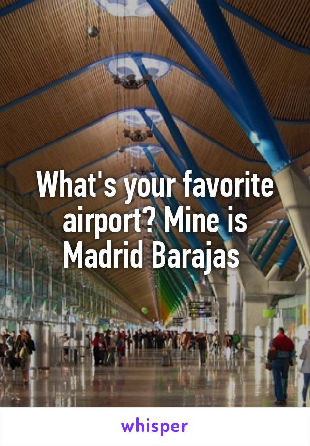 What's your favorite airport? Mine is Madrid Barajas