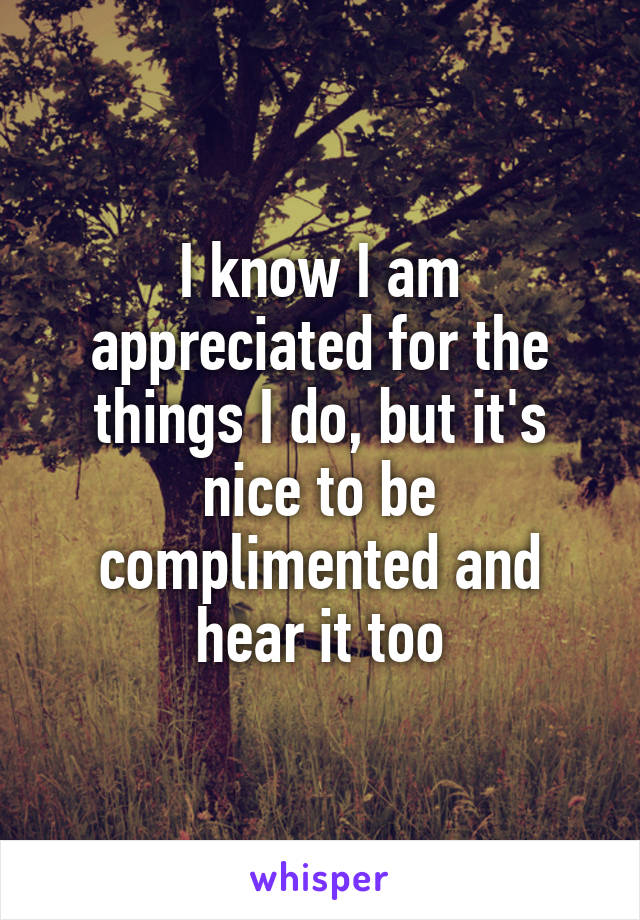 i know i am appreciated for the things i do but it s nice to be