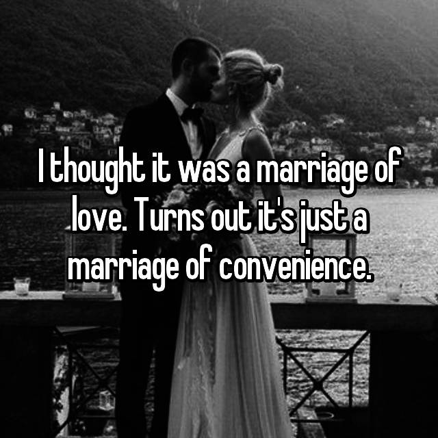 I thought it was a marriage of love. Turns out it's just a marriage of convenience.