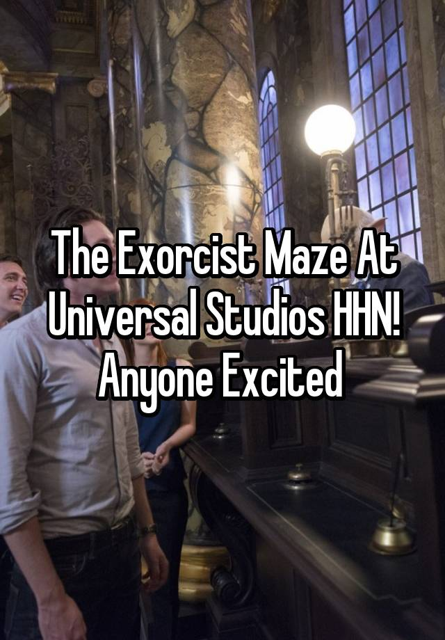 the exorcist maze at universal studios hhn anyone excited
