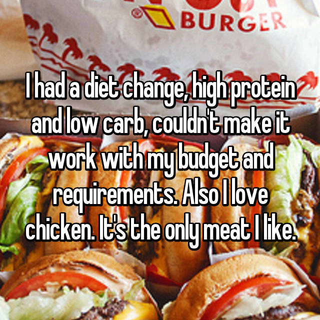 I had a diet change, high protein and low carb, couldn't make it work with my budget and requirements. Also I love chicken. It's the only meat I like.