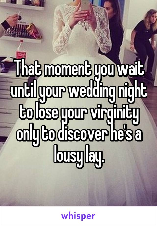 That Moment You Wait Until Your Wedding Night To Lose Virginity Only Discover He S