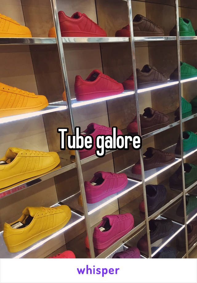 Tube of galore