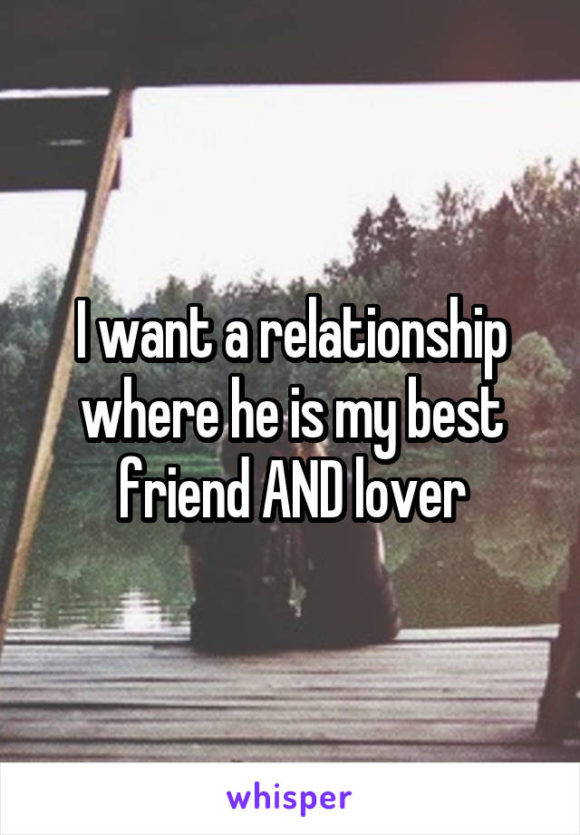 I want a relationship where he is my best friend AND lover