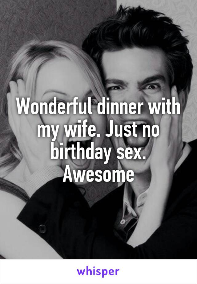 Are awesome sex with wife everything, and