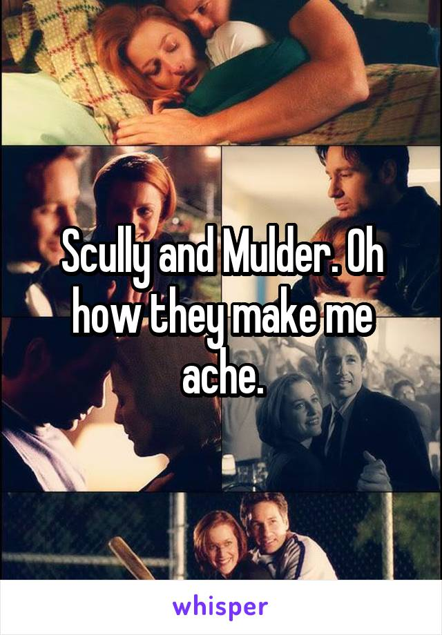 Scully and Mulder. Oh how they make me ache.