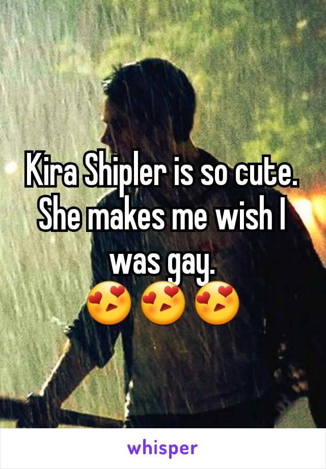 Kira Shipler is so cute. She makes me wish I was gay. 😍😍😍