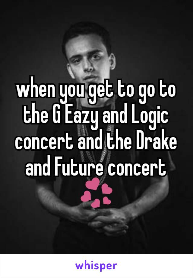 when you get to go to the G Eazy and Logic concert and the Drake and Future concert💞