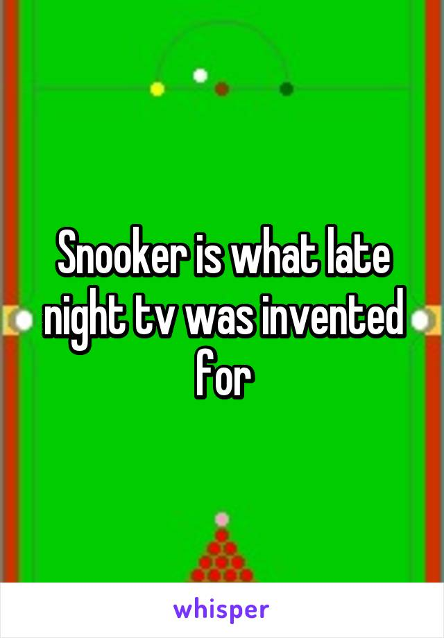 Snooker is what late night tv was invented for