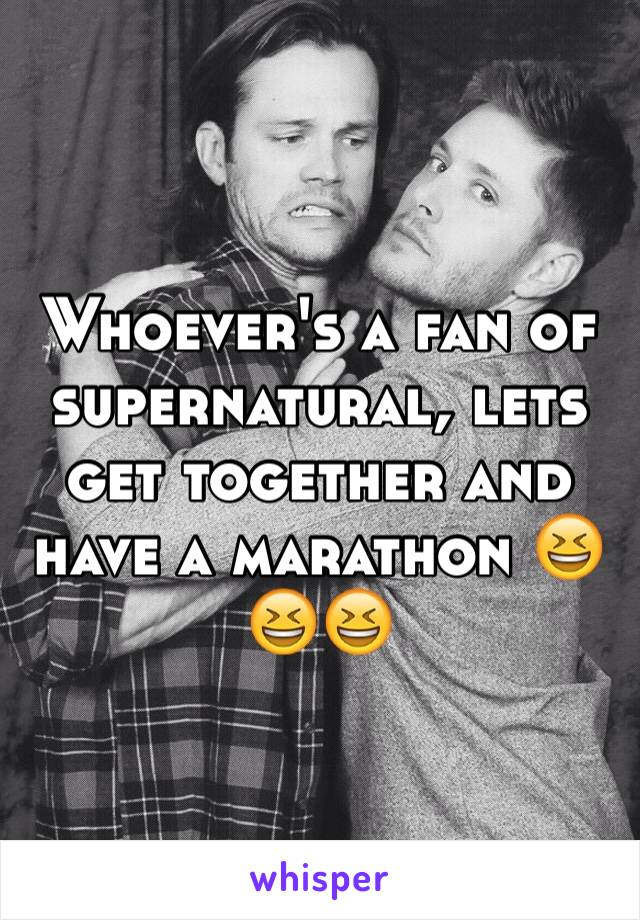 Whoever's a fan of supernatural, lets get together and have a marathon 😆😆😆