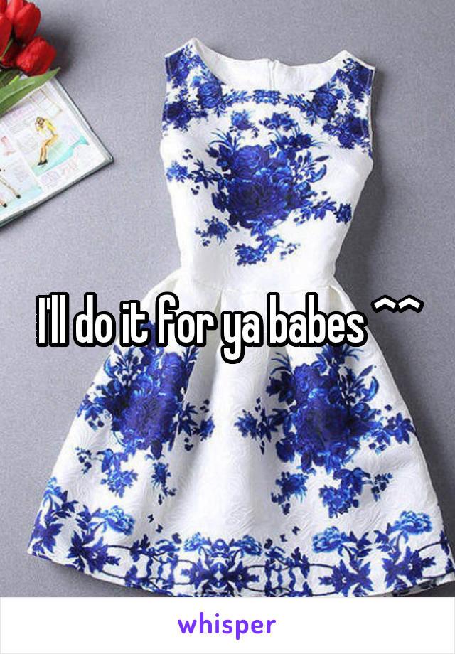 I'll do it for ya babes ^^
