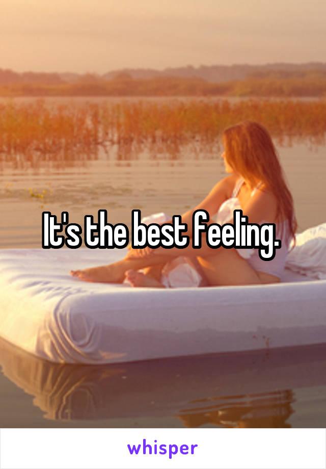 It's the best feeling.
