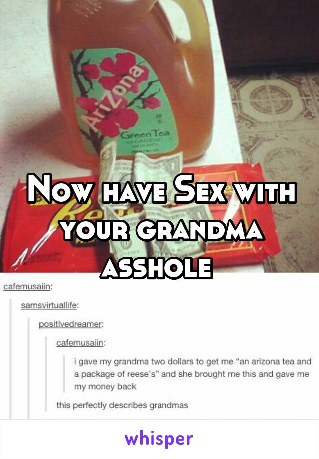 Grandmas ass hole