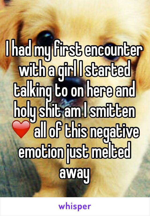 I had my first encounter with a girl I started talking to on here and holy shit am I smitten ❤️ all of this negative emotion just melted away
