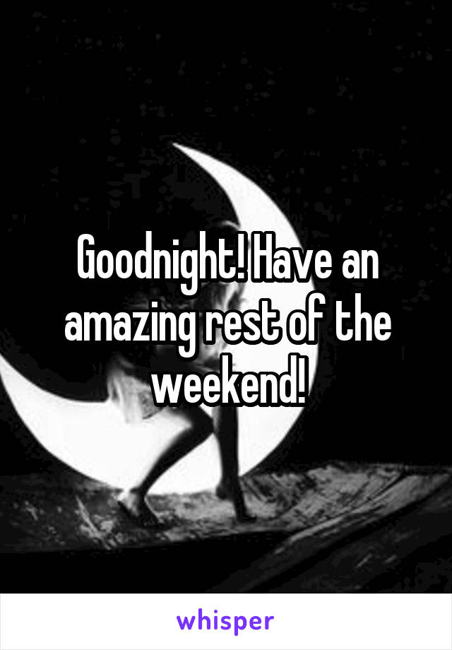 Goodnight! Have an amazing rest of the weekend!