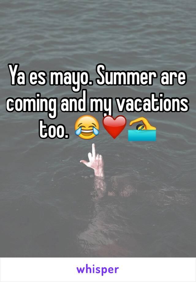Ya es mayo. Summer are coming and my vacations too. 😂❤️🏊