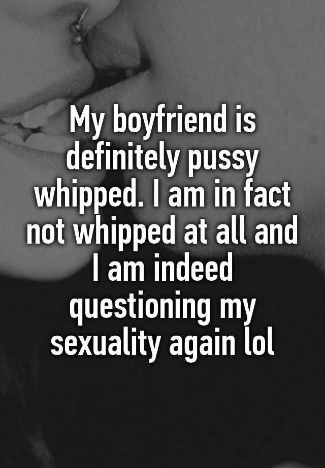 am i pussy whipped