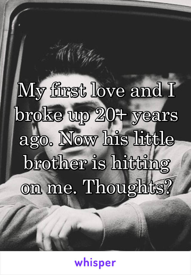 My first love and I broke up 20+ years ago. Now his little brother is hitting on me. Thoughts?