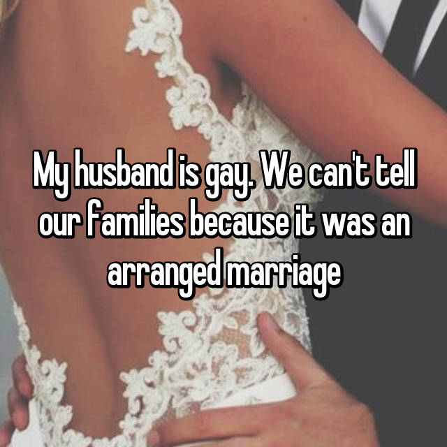 My husband is gay. We can't tell our families because it was an arranged marriage