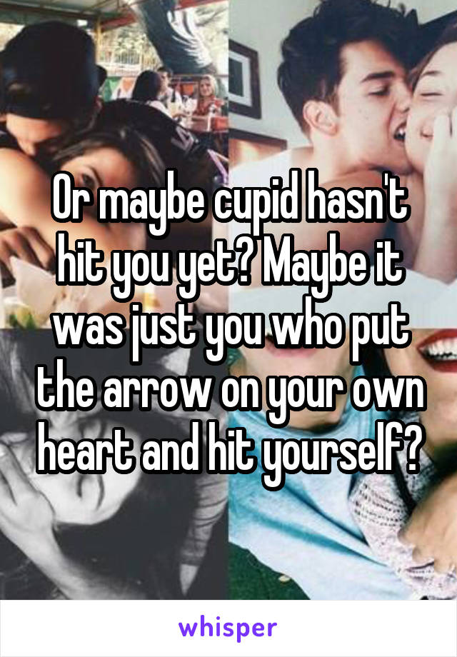 Cupid yourself