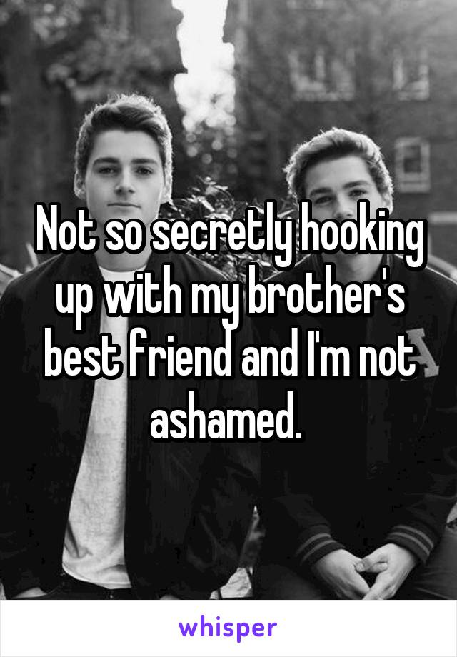 Hook up with brothers best friend