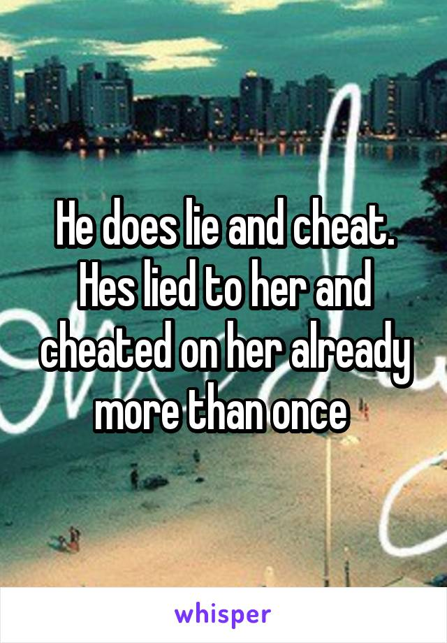 why does he cheat and lie