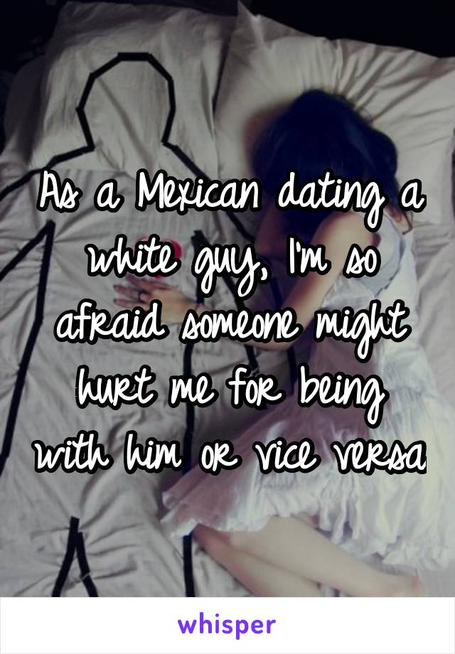 im mexican dating a white guy