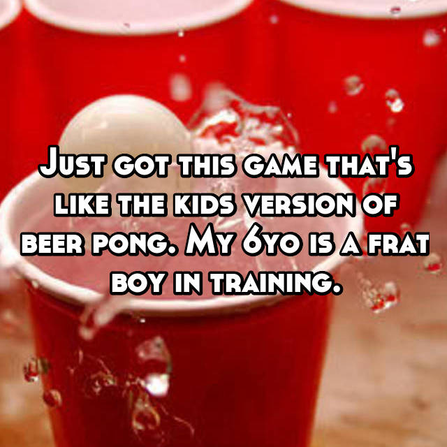 Just got this game that's like the kids version of beer pong. My 6yo is a frat boy in training.