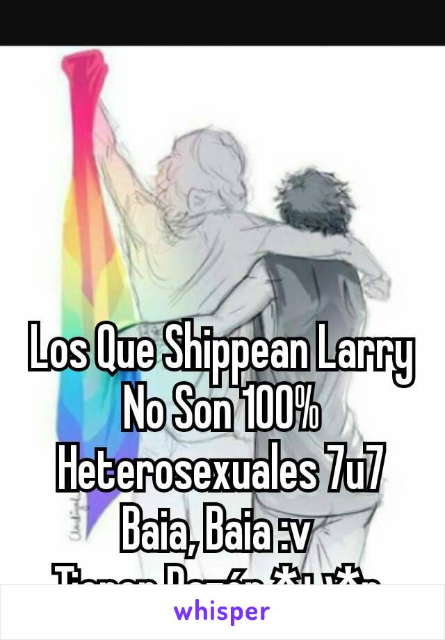 Los Que Shippean Larry No Son 100% Heterosexuales 7u7 Baia, Baia :v  Tienen Razón *υ*r