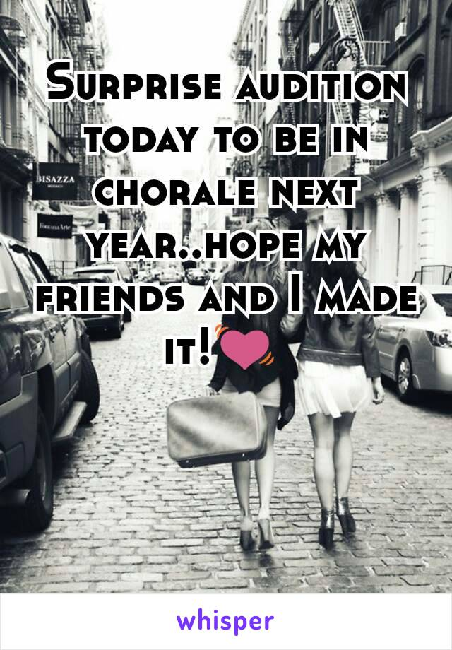 Surprise audition today to be in chorale next year..hope my friends and I made it!💓