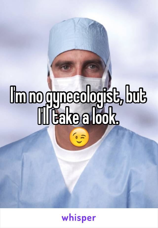 I'm no gynecologist, but I'll take a look. 😉