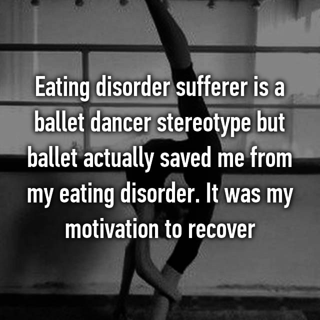Eating disorder sufferer is a ballet dancer stereotype but ballet actually saved me from my eating disorder. It was my motivation to recover