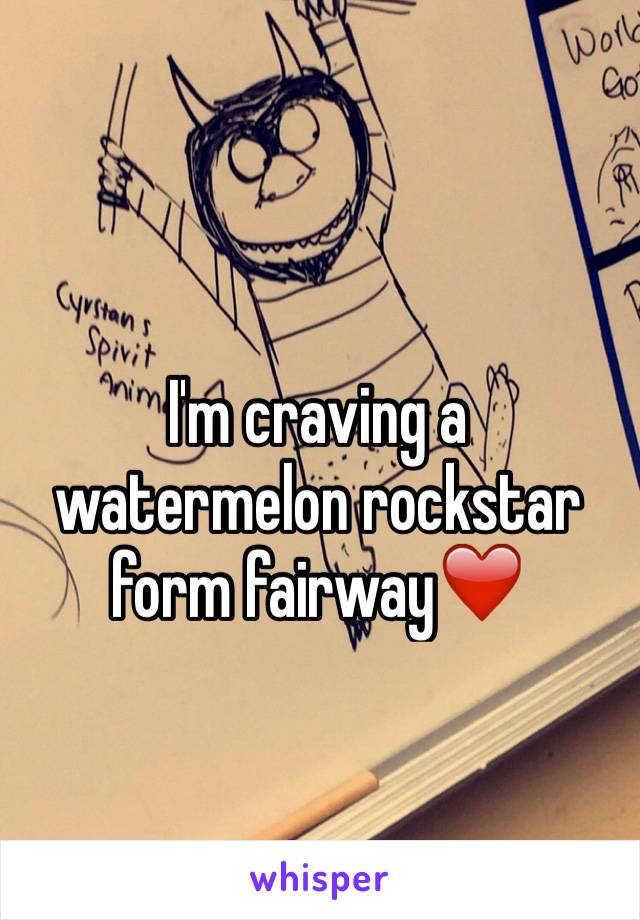 I'm craving a  watermelon rockstar form fairway❤️