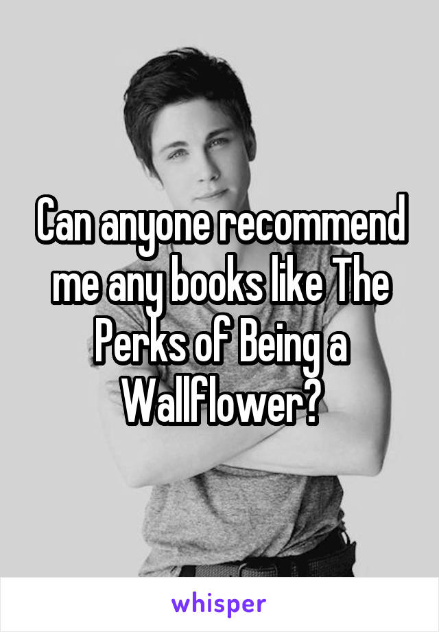 Can anyone recommend me any books like The Perks of Being a Wallflower?