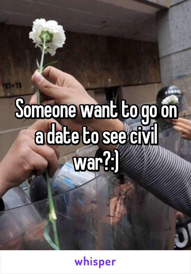 Someone want to go on a date to see civil war?:)