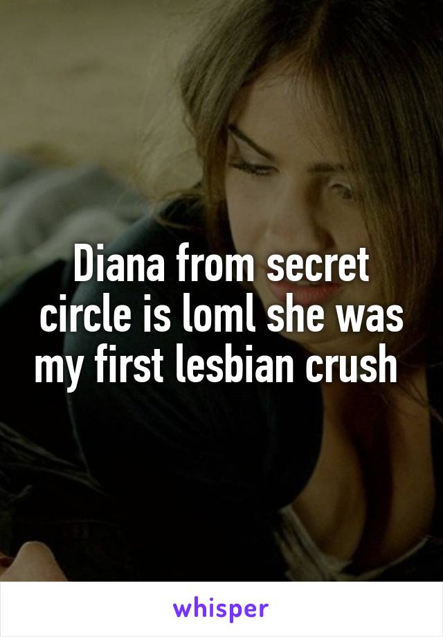 Diana from secret circle is loml she was my first lesbian crush