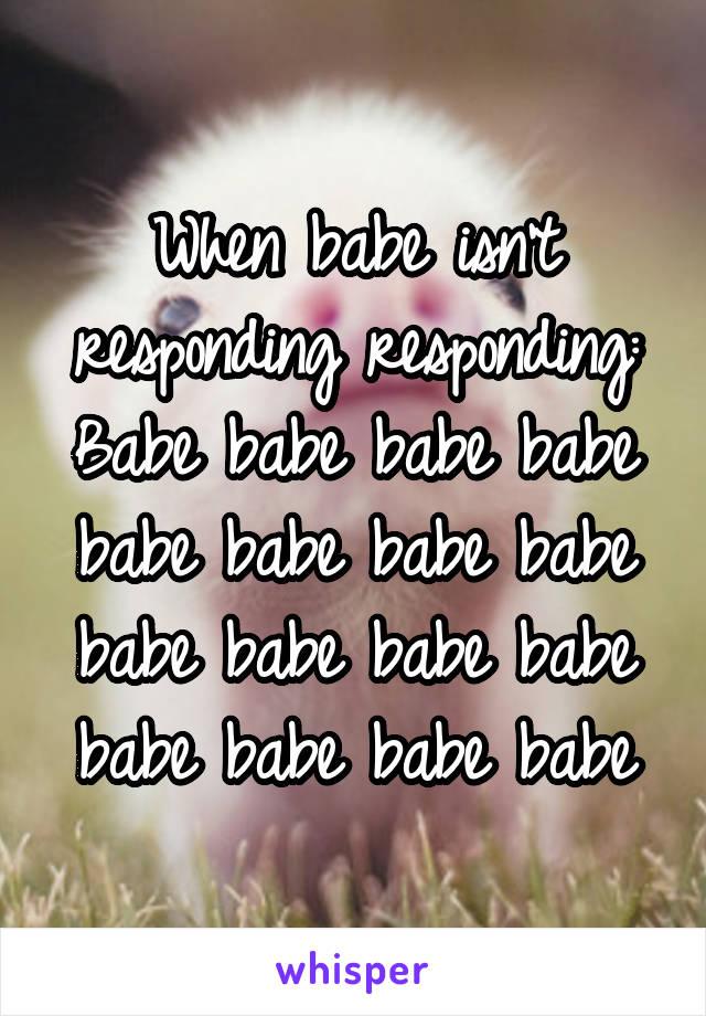 When babe isn't responding responding: Babe babe babe babe babe babe babe babe babe babe babe babe babe babe babe babe