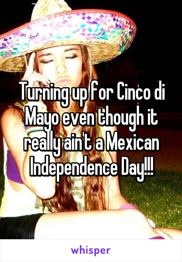 Turning up for Cinco di Mayo even though it really ain't a Mexican Independence Day!!!