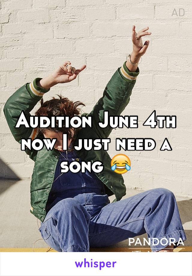 Audition June 4th now I just need a song 😂