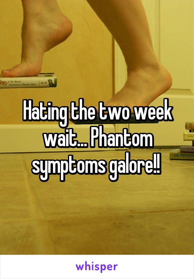Hating the two week wait... Phantom symptoms galore!!