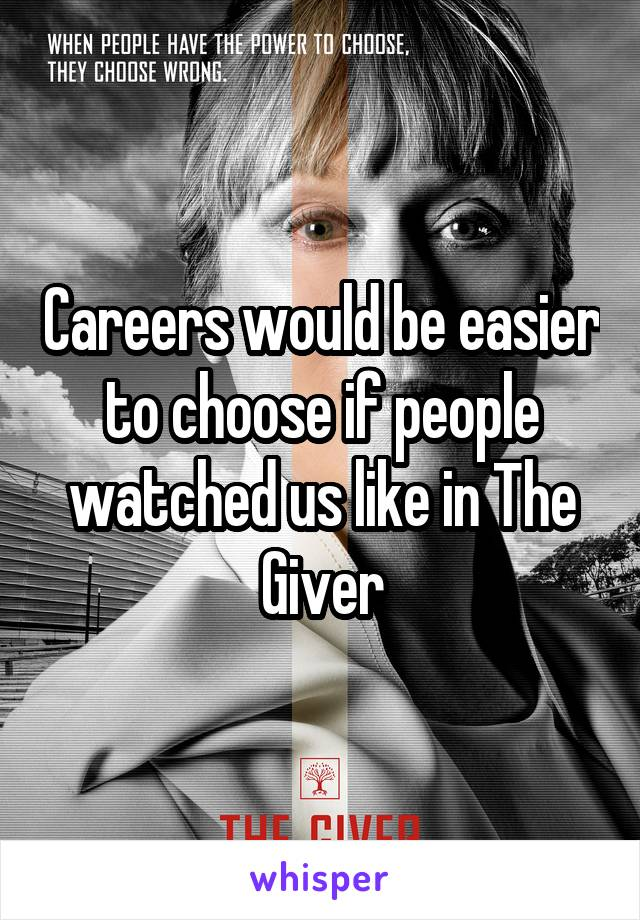 Careers would be easier to choose if people watched us like in The Giver