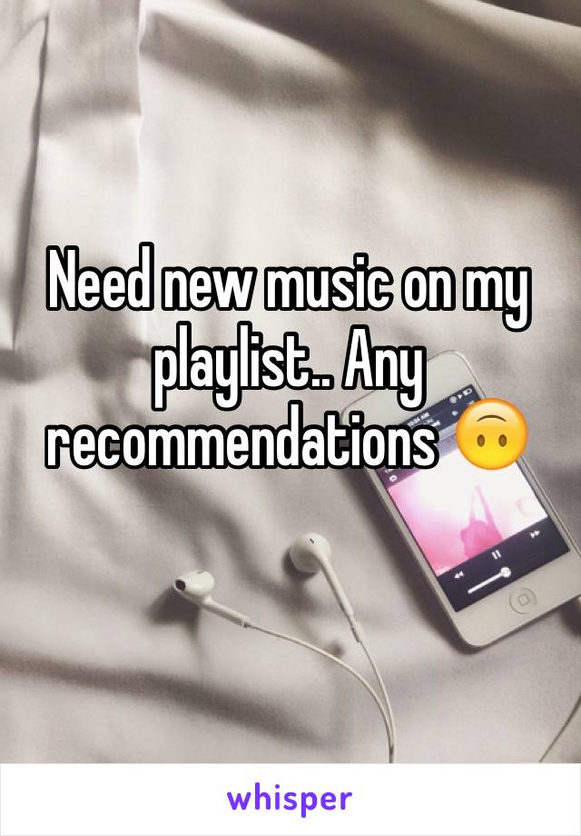 Need new music on my playlist.. Any recommendations 🙃