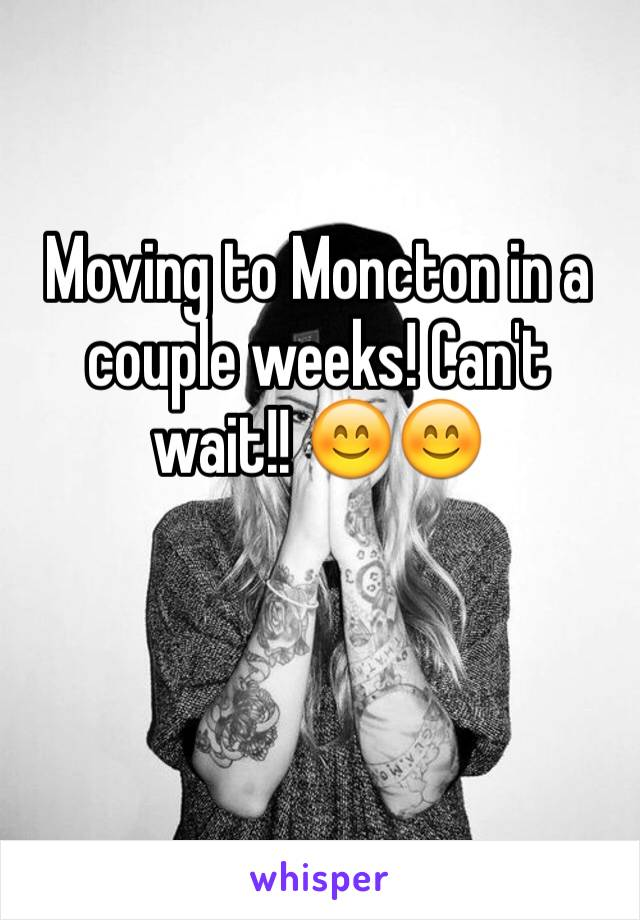 Moving to Moncton in a couple weeks! Can't wait!! 😊😊