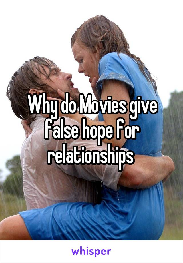 Why do Movies give false hope for relationships