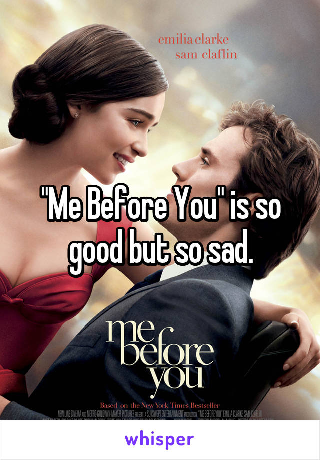"""""""Me Before You"""" is so good but so sad."""