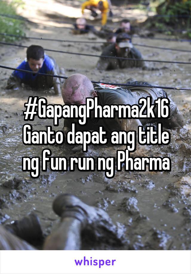 #GapangPharma2k16 Ganto dapat ang title ng fun run ng Pharma