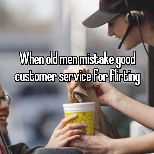 When old men mistake good customer service for flirting 😖