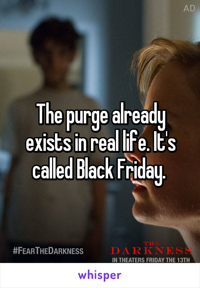 The Purge Already Exists In Real Life It S Called Black Friday