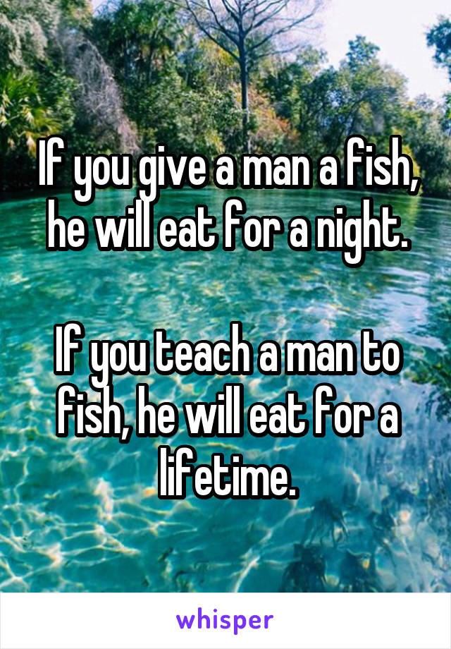 if you give a man a fish